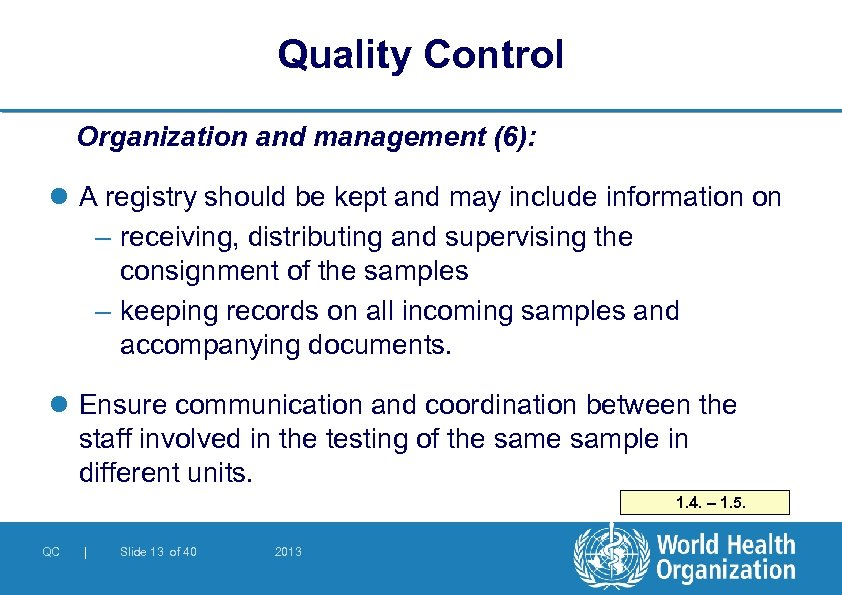 Quality Control Organization and management (6): l A registry should be kept and may