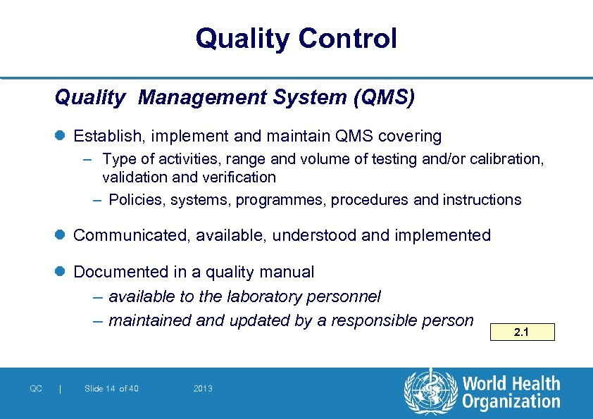 Quality Control Quality Management System (QMS) l Establish, implement and maintain QMS covering –
