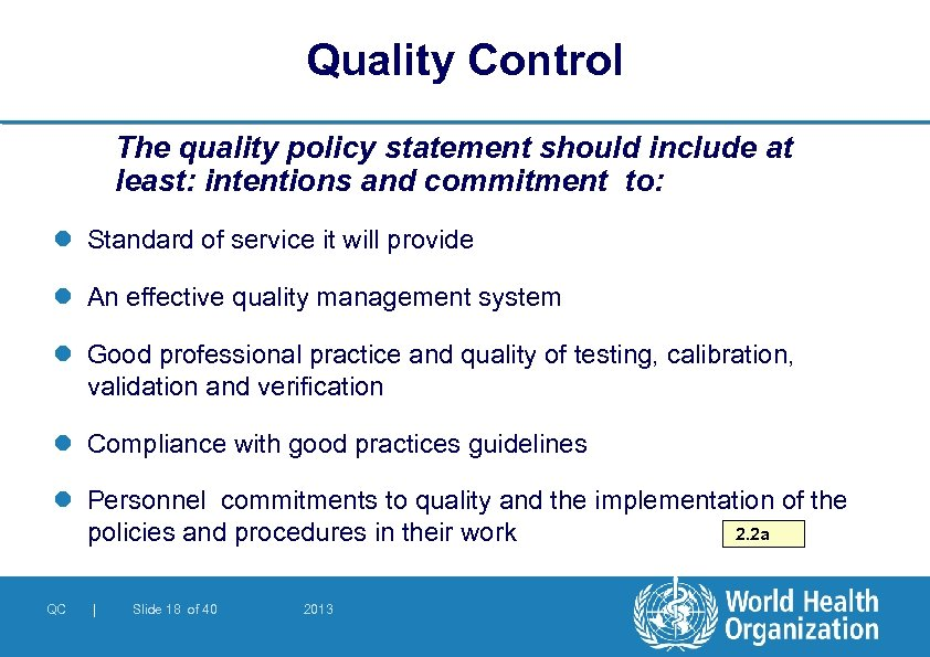 Quality Control The quality policy statement should include at least: intentions and commitment to: