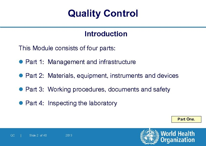 Quality Control Introduction This Module consists of four parts: l Part 1: Management and