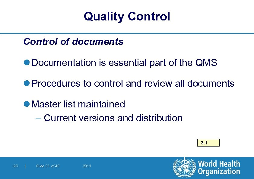 Quality Control of documents l Documentation is essential part of the QMS l Procedures