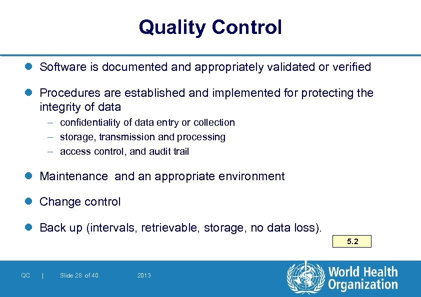 Quality Control l Software is documented and appropriately validated or verified l Procedures are