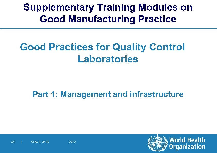Supplementary Training Modules on Good Manufacturing Practice Good Practices for Quality Control Laboratories Part