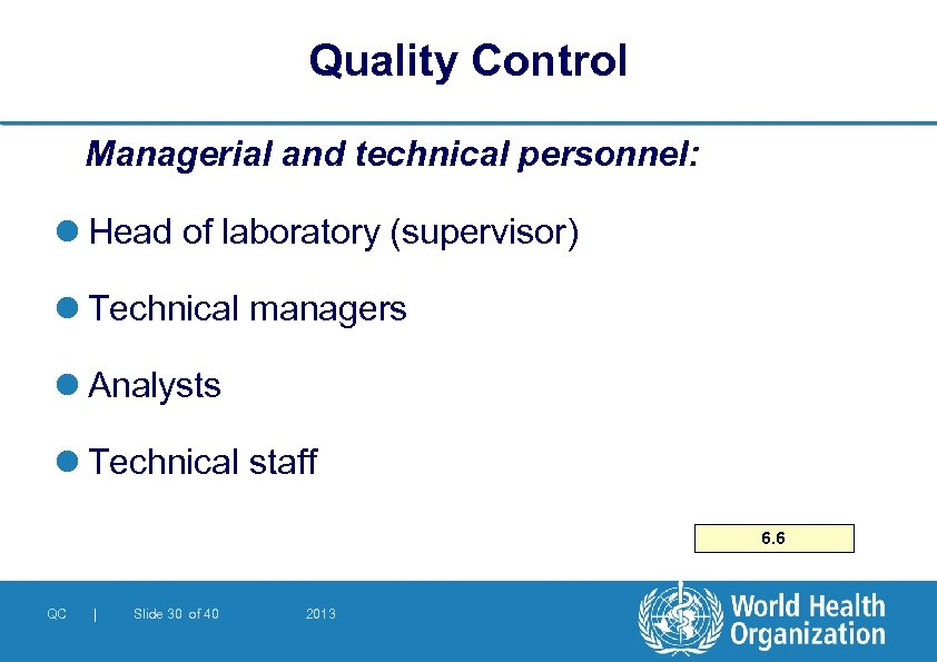 Quality Control Managerial and technical personnel: l Head of laboratory (supervisor) l Technical managers