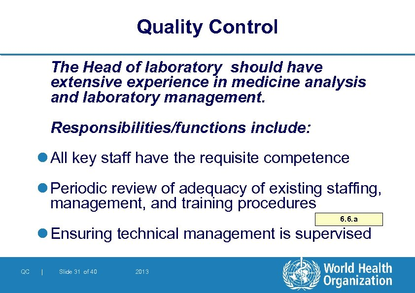 Quality Control The Head of laboratory should have extensive experience in medicine analysis and
