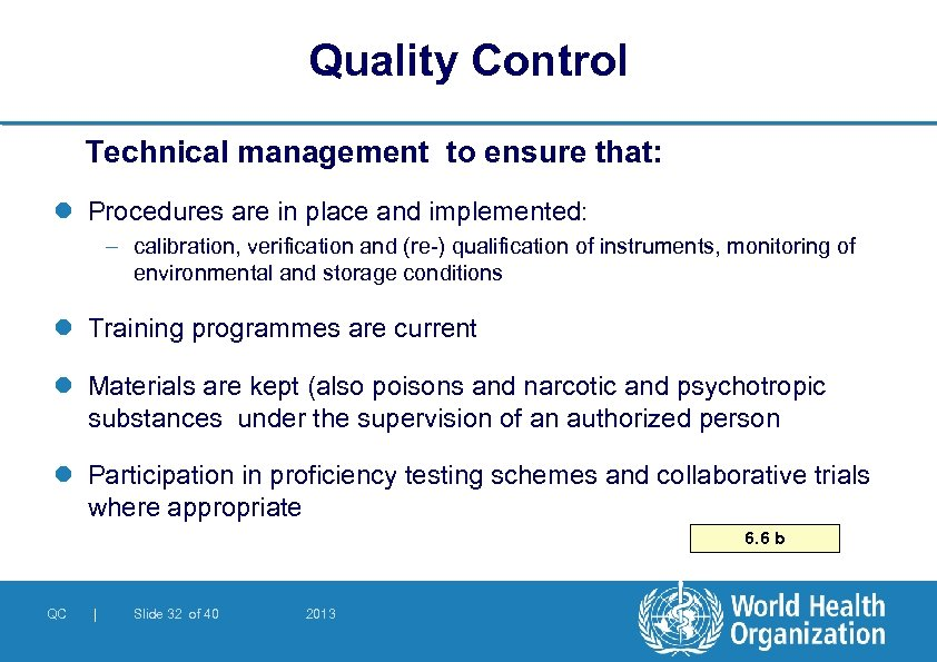 Quality Control Technical management to ensure that: l Procedures are in place and implemented: