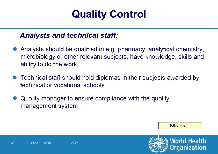 Quality Control Analysts and technical staff: l Analysts should be qualified in e. g.