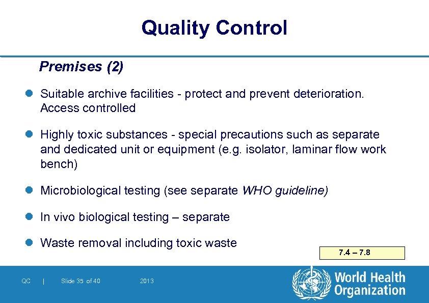 Quality Control Premises (2) l Suitable archive facilities - protect and prevent deterioration. Access