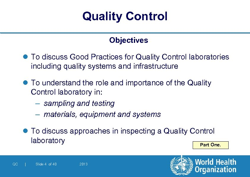 Quality Control Objectives l To discuss Good Practices for Quality Control laboratories including quality
