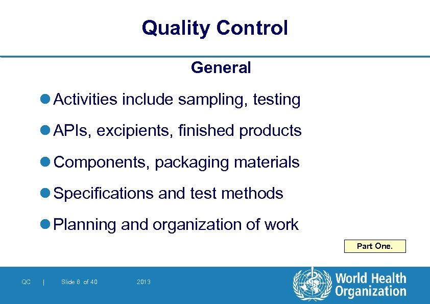 Quality Control General l Activities include sampling, testing l APIs, excipients, finished products l