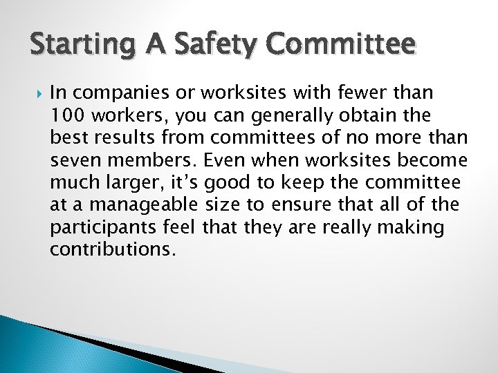 Starting A Safety Committee In companies or worksites with fewer than 100 workers, you