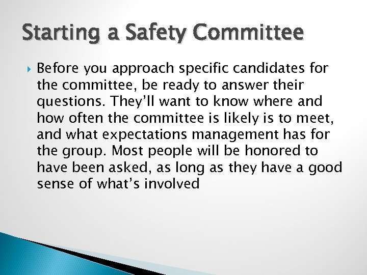 Starting a Safety Committee Before you approach specific candidates for the committee, be ready