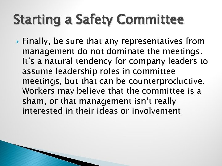 Starting a Safety Committee Finally, be sure that any representatives from management do not