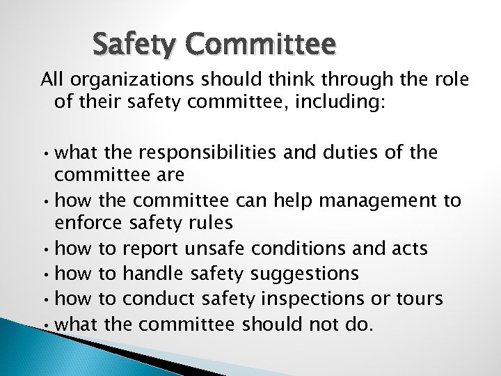 Safety Committee All organizations should think through the role of their safety committee, including: