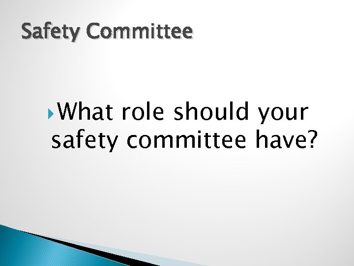 Safety Committee What role should your safety committee have?