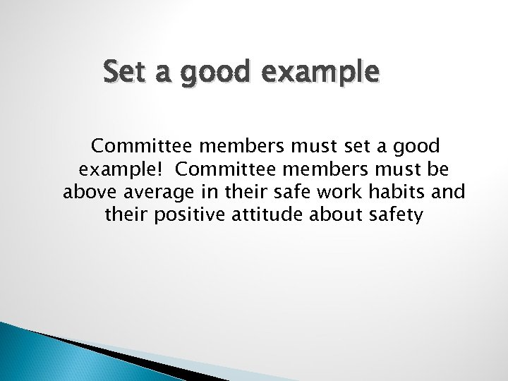 Set a good example Committee members must set a good example! Committee members must