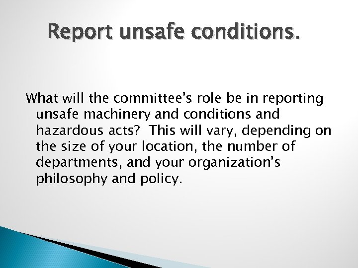 Report unsafe conditions. What will the committee's role be in reporting unsafe machinery and