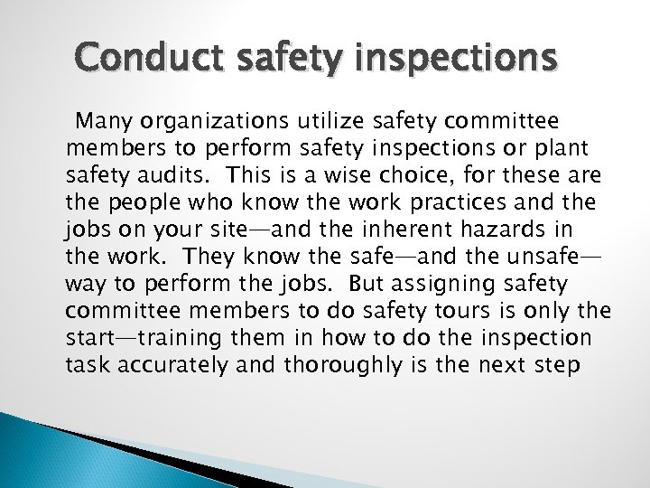 Conduct safety inspections Many organizations utilize safety committee members to perform safety inspections or
