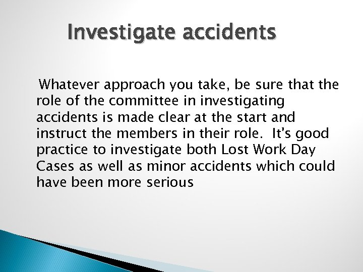 Investigate accidents Whatever approach you take, be sure that the role of the committee