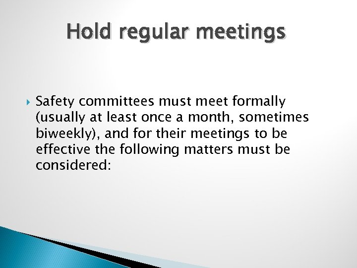 Hold regular meetings Safety committees must meet formally (usually at least once a month,