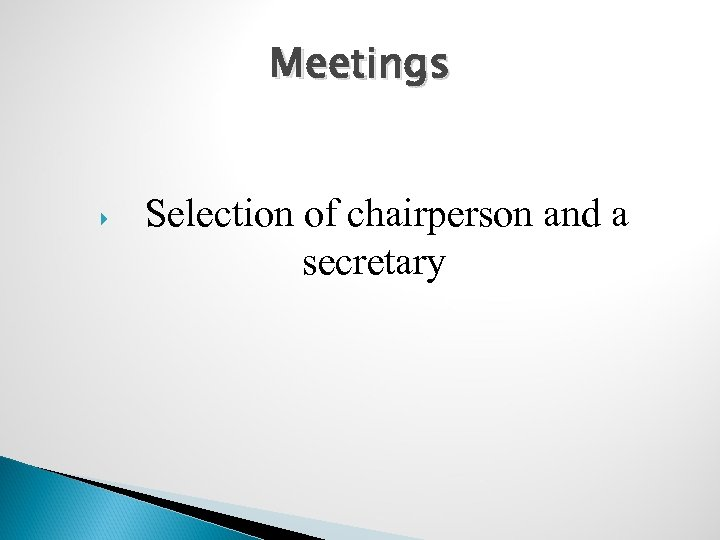 Meetings Selection of chairperson and a secretary