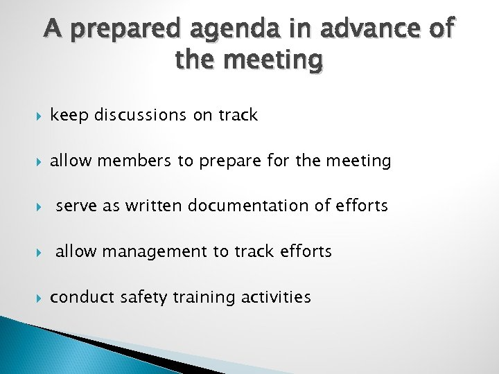 A prepared agenda in advance of the meeting keep discussions on track allow members