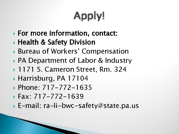 Apply! For more information, contact: Health & Safety Division Bureau of Workers' Compensation PA