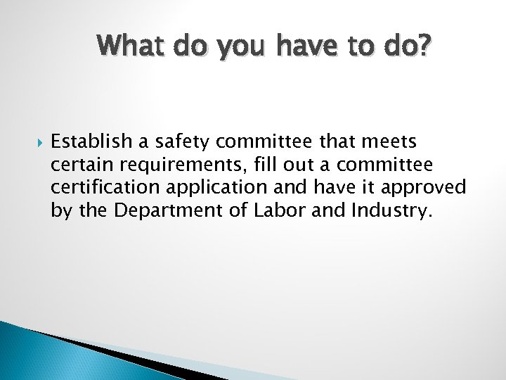 What do you have to do? Establish a safety committee that meets certain
