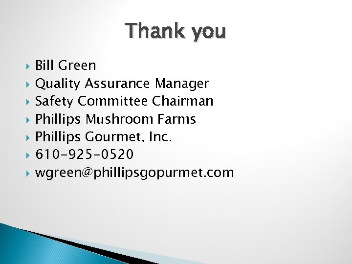 Thank you Bill Green Quality Assurance Manager Safety Committee Chairman Phillips Mushroom Farms Phillips