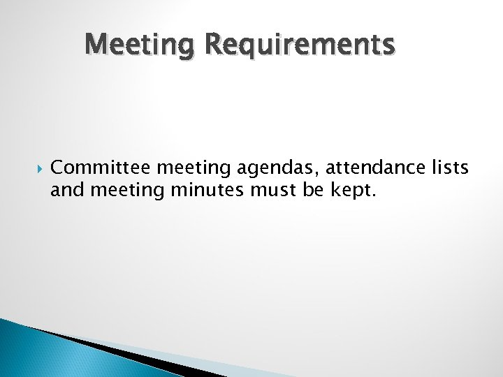 Meeting Requirements Committee meeting agendas, attendance lists and meeting minutes must be kept.