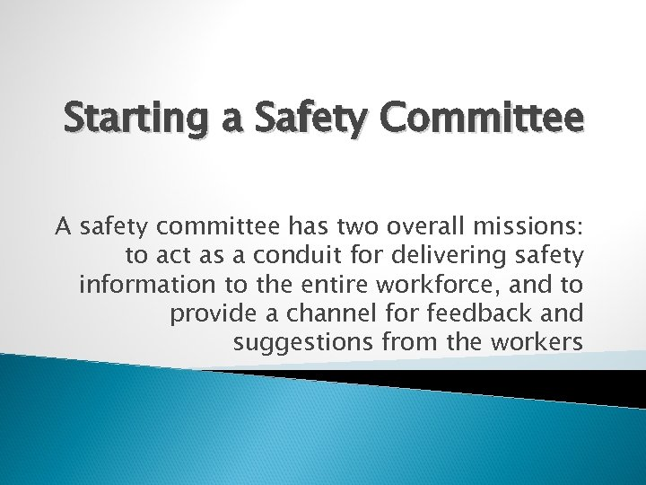 Starting a Safety Committee A safety committee has two overall missions: to act as