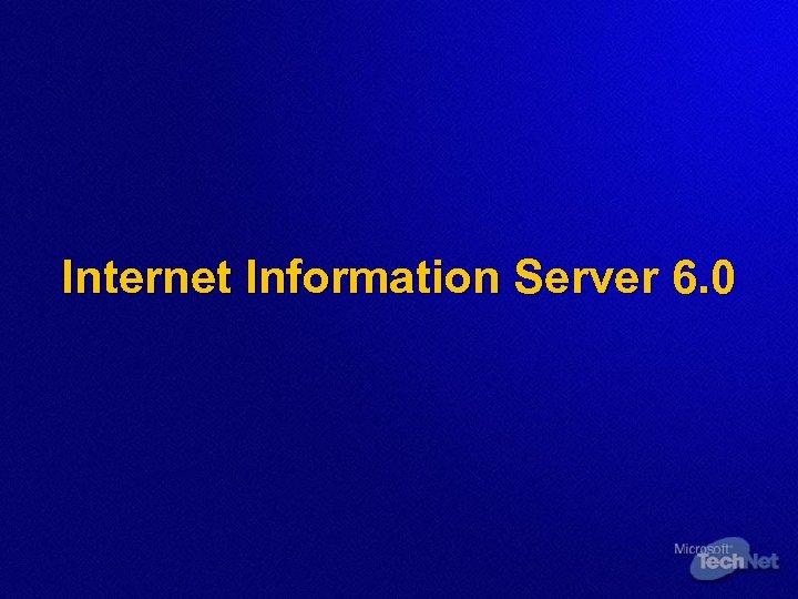 Internet Information Server 6. 0