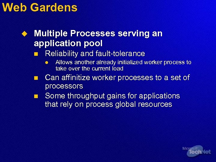 Web Gardens u Multiple Processes serving an application pool n Reliability and fault-tolerance l