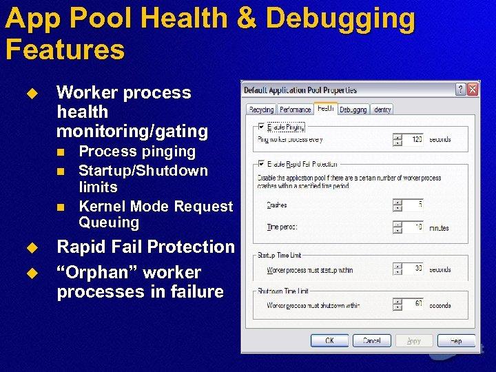 App Pool Health & Debugging Features u Worker process health monitoring/gating n n n