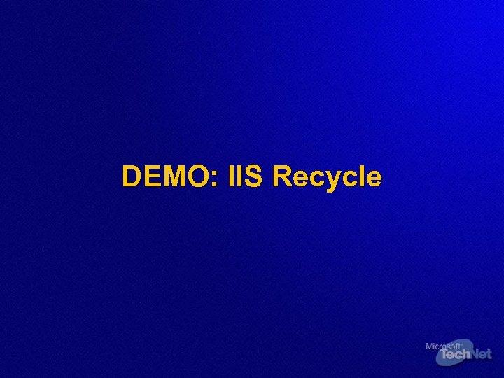 DEMO: IIS Recycle