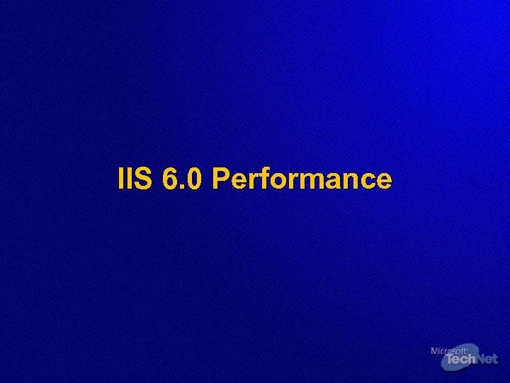 IIS 6. 0 Performance