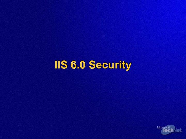 IIS 6. 0 Security