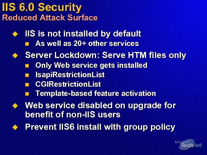 IIS 6. 0 Security Reduced Attack Surface u IIS is not installed by default