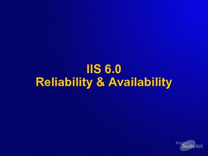 IIS 6. 0 Reliability & Availability