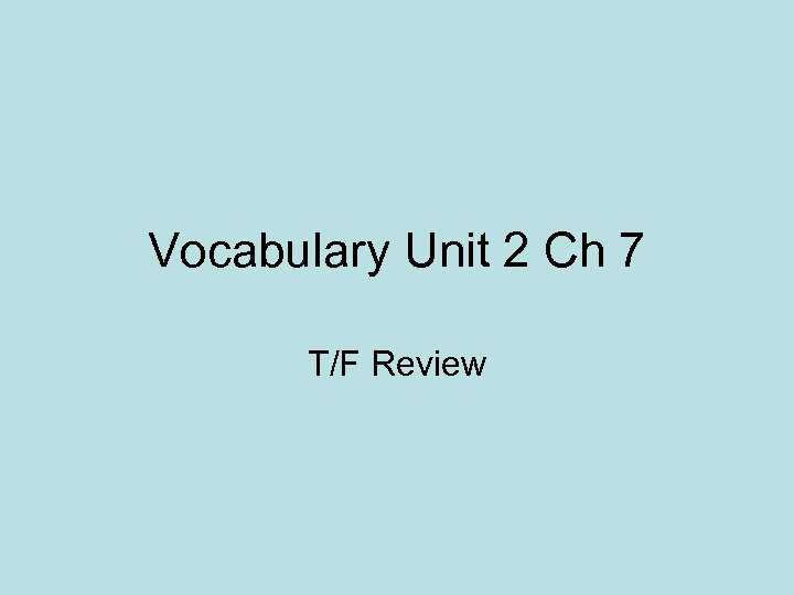 Vocabulary Unit 2 Ch 7 T/F Review