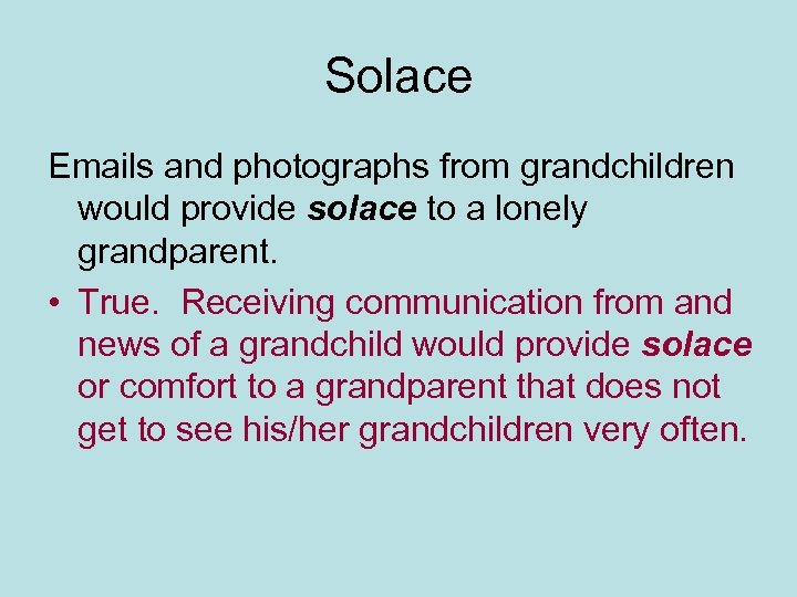 Solace Emails and photographs from grandchildren would provide solace to a lonely grandparent. •