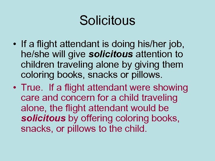 Solicitous • If a flight attendant is doing his/her job, he/she will give solicitous