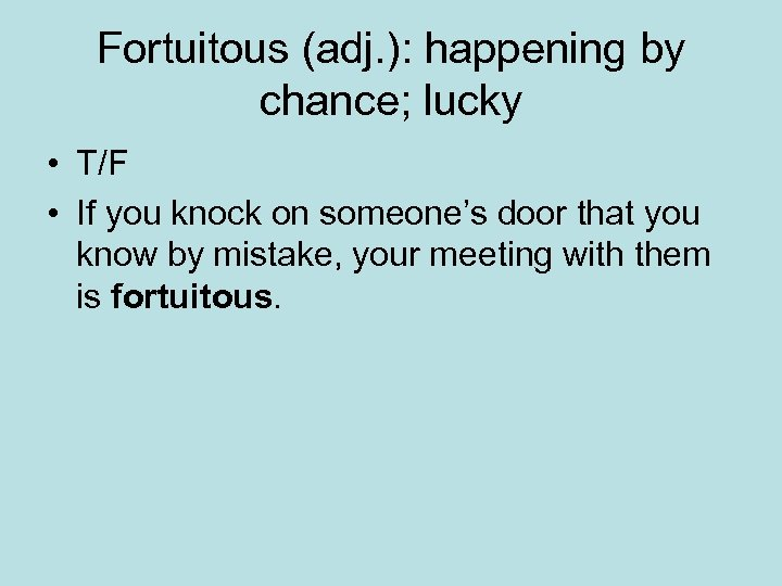 Fortuitous (adj. ): happening by chance; lucky • T/F • If you knock on
