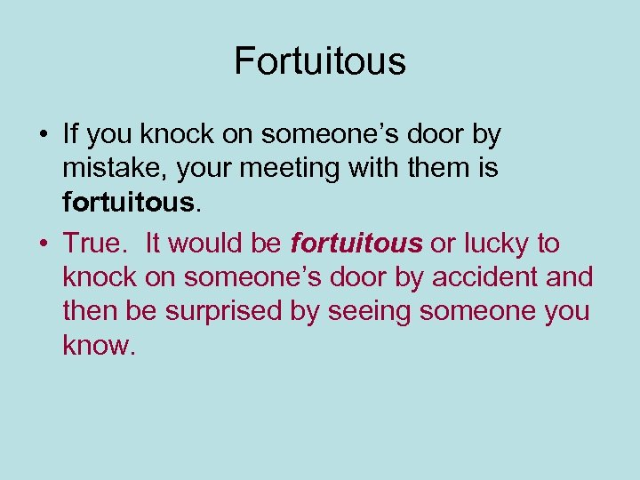 Fortuitous • If you knock on someone's door by mistake, your meeting with them
