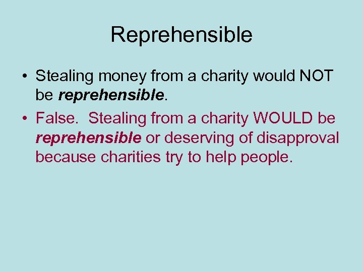 Reprehensible • Stealing money from a charity would NOT be reprehensible. • False. Stealing