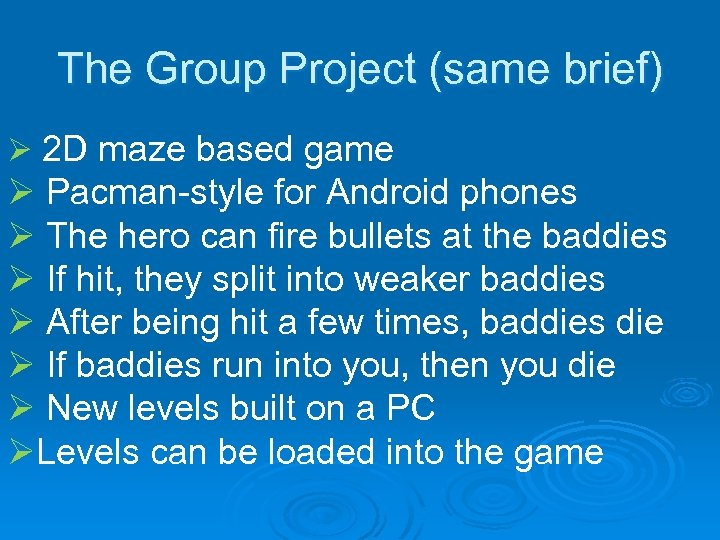 The Group Project (same brief) Ø 2 D maze based game Ø Pacman-style for