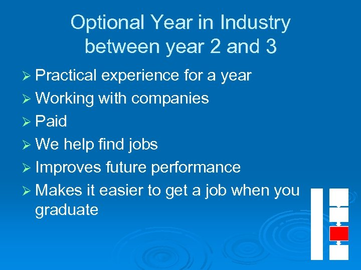 Optional Year in Industry between year 2 and 3 Ø Practical experience for a