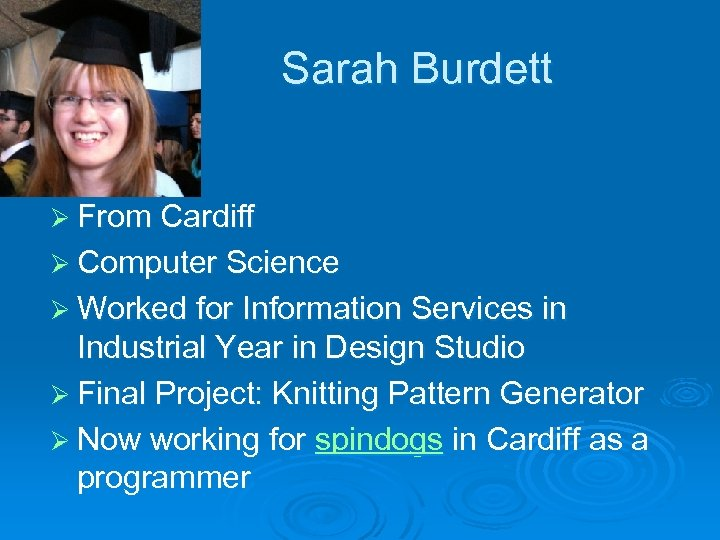 Sarah Burdett Ø From Cardiff Ø Computer Science Ø Worked for Information Services in