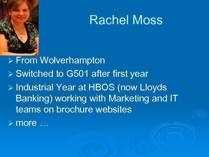 Rachel Moss Ø From Wolverhampton Ø Switched to G 501 after first year Ø