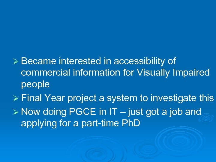 Ø Became interested in accessibility of commercial information for Visually Impaired people Ø Final